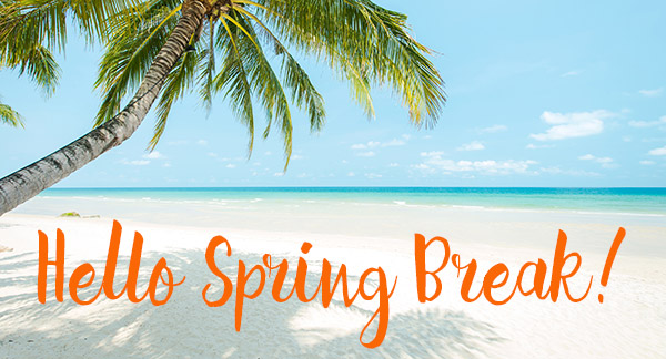 It's Spring Break!